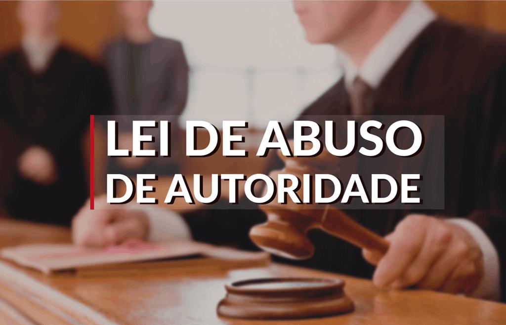 O PROJETO DE LEI SOBRE O ABUSO DE AUTORIDADE